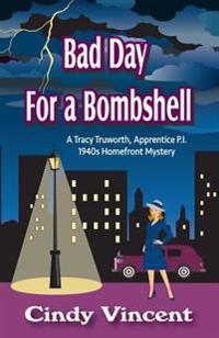 Bad Day for a Bombshell: A Tracy Truworth, Apprentice P.I., 1940s Homefront Mystery