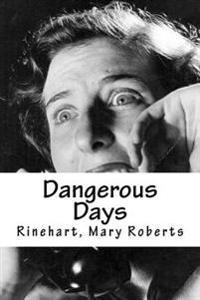 Dangerous Days: Dangerous Days de Mary Roberts Rinehart