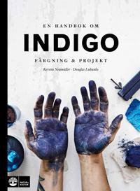 En handbok om indigo : färgning och projekt