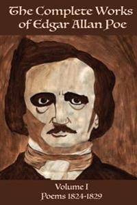The Complete Works of Edgar Allan Poe Volume 1: Poems 1824 - 1829