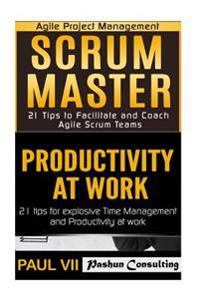 Scrum Master: 21 Tips to Facilitate and Coach & Productivity 21 Tips for Explosive Time Management