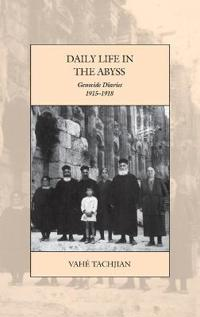 Daily Life in the Abyss: Genocide Diaries, 1915-1918
