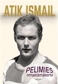 Atik Ismail - Pelimies; Omaelämäkerta