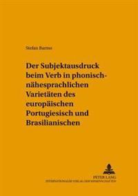 Der Subjektausdruck Beim Verb in Phonisch-Naehesprachlichen Varietaeten Des Europaeischen Portugiesisch Und Brasilianischen
