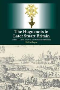 The Huguenots in Later Stuart Britain