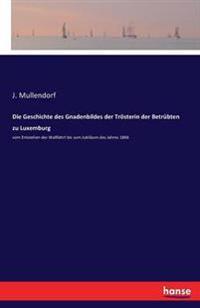 Die Geschichte Des Gnadenbildes Der Trosterin Der Betrubten Zu Luxemburg