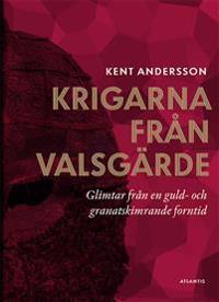 Krigarna från Valsgärde : glimtar från en guld- och granatskimrande forntid