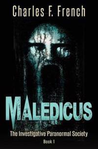 Maledicus: The Investigative Paranormal Society Book I