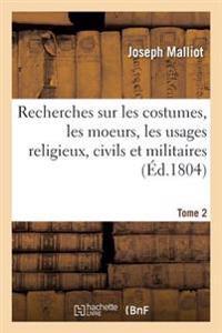Recherches Sur Les Costumes, Les Moeurs, Les Usages Religieux, Civils Et Militaires Tome 2