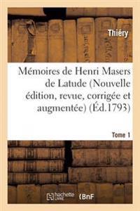 M moires de Henri Masers de Latude, Nouvelle  dition, Revue, Corrig e Et Augment e Tome 1
