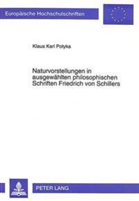 Naturvorstellungen in Ausgewaehlten Philosophischen Schriften Friedrich Von Schillers