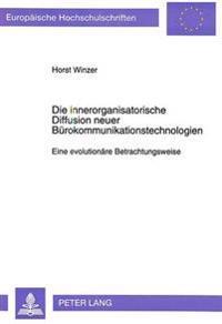 Die Innerorganisatorische Diffusion Neuer Buerokommunikationstechnologien: Eine Evolutionaere Betrachtungsweise