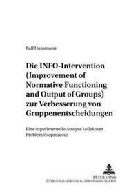 Die Info-Intervention Zur Verbesserung Von Gruppenentscheidungen (Improvement of Normative Functioning and Output of Groups): Eine Experimentelle Anal