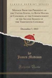 Message from the President of the United States, to Both Houses of Congress, at the Commencement of the Second Session of the Thirteenth Congress