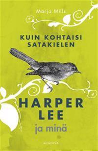 Kuin kohtaisi satakielen - Harper Lee ja minä