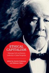 Ethical Capitalism: Shibusawa Eiichi and Business Leadership in Global Perspective