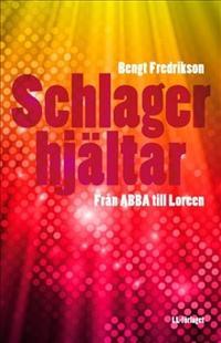 Schlagerhjältar : från ABBA till Loreen
