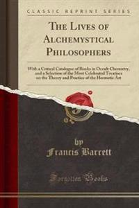 The Lives of Alchemystical Philosophers