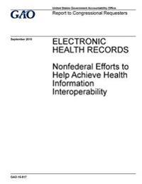 Electronic Health Records Nonfederal Efforts to Help Achieve Health Information Interoperability