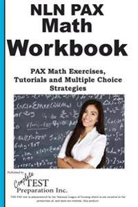 Nln Pax Math Workbook: Pax Math Exercises, Tutorials and Multiple Choice Strategies