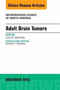 Adult Brain Tumors, An Issue of Neuroimaging Clinics of North America, E-Book