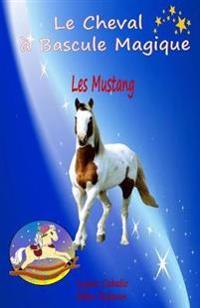 Le Cheval a Bascule Magique: 1 - Les Mustangs