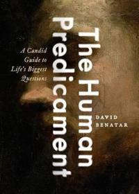 Human predicament - a candid guide to lifes biggest questions