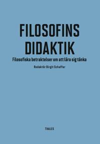 Filosofins didaktik : filosofiska betraktelser om att lära sig tänka