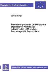 Erscheinungsformen Und Ursachen Organisierter Kriminalitaet in Italien, Den USA Und Der Bundesrepublik Deutschland