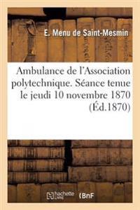 Ambulance de L'Association Polytechnique. Seance Jeudi 10 Novembre 1870 Au Palais de L'Elysee