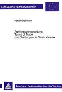 Auslandsverschuldung, Terms of Trade Und Ueberlappende Generationen: Eine Theoretische Ueberpruefung Der Schuldenzyklushypothese Und Der Prebisch-Sing