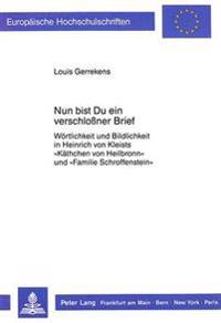 Nun Bist Du Ein Verschlossner Brief: Woertlichkeit Und Bildlichkeit in Heinrich Von Kleists -Kaethchen Von Heilbronn- Und -Familie Schroffenstein-