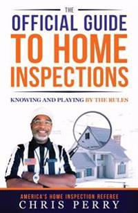 The Official Guide to Home Inspections: Knowing and Playing by the Rules