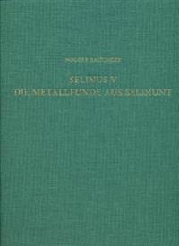 Selinus V. Die Metallfunde Aus Selinunt: Der Fundstoff Aus Den Grabungen Des Deutschen Archaologischen Instituts Auf Der Agora