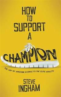 How to Support a Champion: The art of applying science to the elite athlete