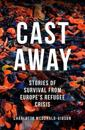 Cast away - stories of survival from europes refugee crisis