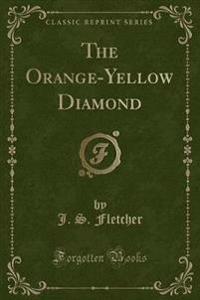 The Orange-Yellow Diamond (Classic Reprint)