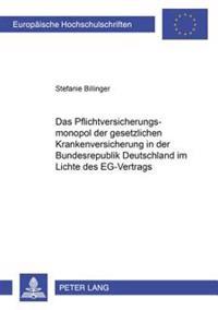 Das Pflichtversicherungsmonopol Der Gesetzlichen Krankenversicherung in Der Bundesrepublik Deutschland Im Lichte Des Eg-Vertrags