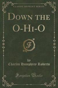 Down the O-Hi-O (Classic Reprint)