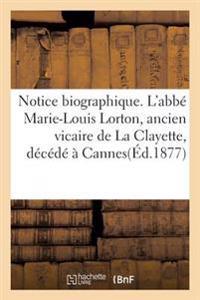 Notice Biographique. l'Abb� Marie-Louis Lorton, Ancien Vicaire de la Clayette, D�c�d�� Cannes