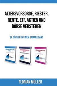 Altersvorsorge, Riester, Rente, Etf, Aktien Und Borse Verstehen: 3x Bucher in Einem Sammelband