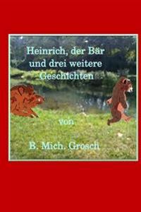 Heinrich, Der Bar: Und Drei Weitere Geschichten