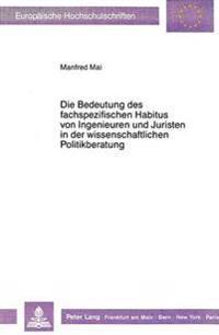 Die Bedeutung Des Fachspezifischen Habitus Von Ingenieuren Und Juristen in Der Wissenschaftlichen Politikberatung: Zur Soziologie Von Technik Und Rech