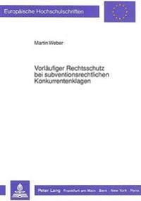 Vorlaeufiger Rechtsschutz Bei Subventionsrechtlichen Konkurrentenklagen: Im Verwaltungsprozessrecht Der Bundesrepublik Deutschland Und Im Prozessrecht
