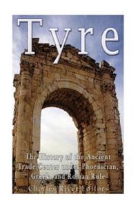 Tyre: The History of the Ancient Trade Center Under Phoenician, Greek, and Roman Rule