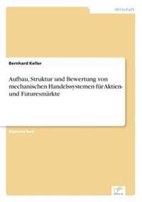 Aufbau, Struktur Und Bewertung Von Mechanischen Handelssystemen Fur Aktien- Und Futuresmarkte