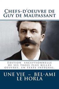 Chefs-D'Oeuvre de Guy de Maupassant (Une Vie - Bel-Ami - Le Horla)