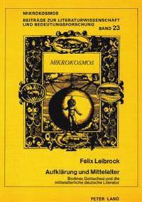 Aufklaerung Und Mittelalter: Bodmer, Gottsched Und Die Mittelalterliche Deutsche Literatur