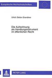 Die Aufrechnung ALS Handlungsinstrument Im Oeffentlichen Recht: Grundlagen, Wirkungen Und Rechtsschutzverfahren