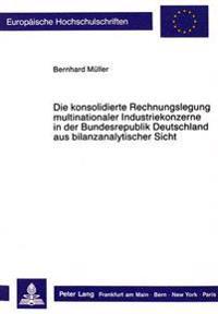 Die Konsolidierte Rechnungslegung Multinationaler Industriekonzerne in Der Bundesrepublik Deutschland Aus Bilanzanalytischer Sicht